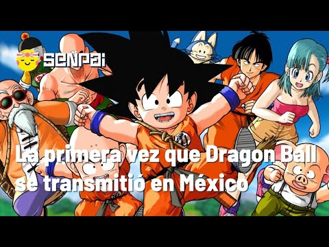 Senpai BitMe and the first time Dragon Ball has been broadcast in Mexico